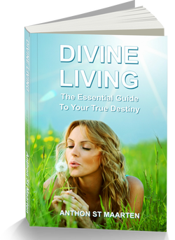 Divine Living: The Essential Guide To Your True Destiny the new practical spirituality book by Anthon St Maarten